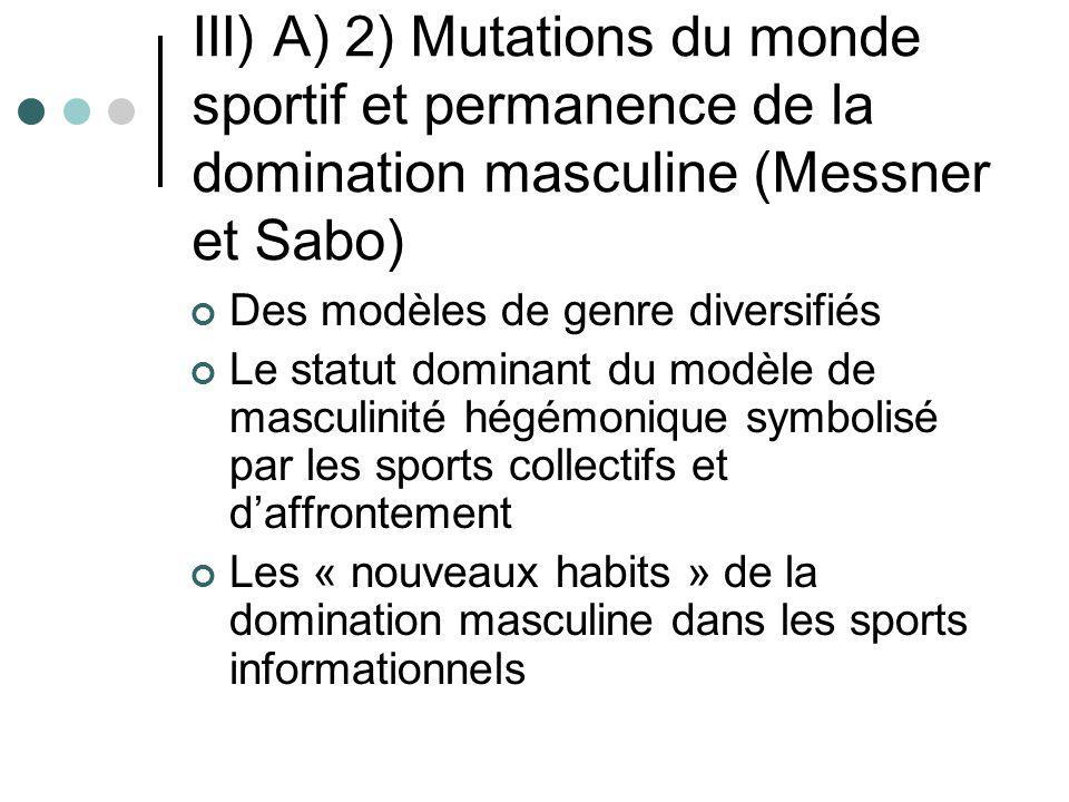 III) A) 2) Mutations du monde sportif et permanence de la domination masculine (Messner et Sabo)