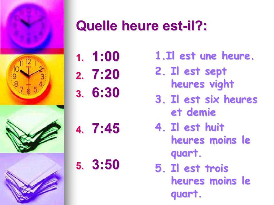 Quelle heure est-il : 1:00 7:20 6:30 7:45 3:50 1.Il est une heure.