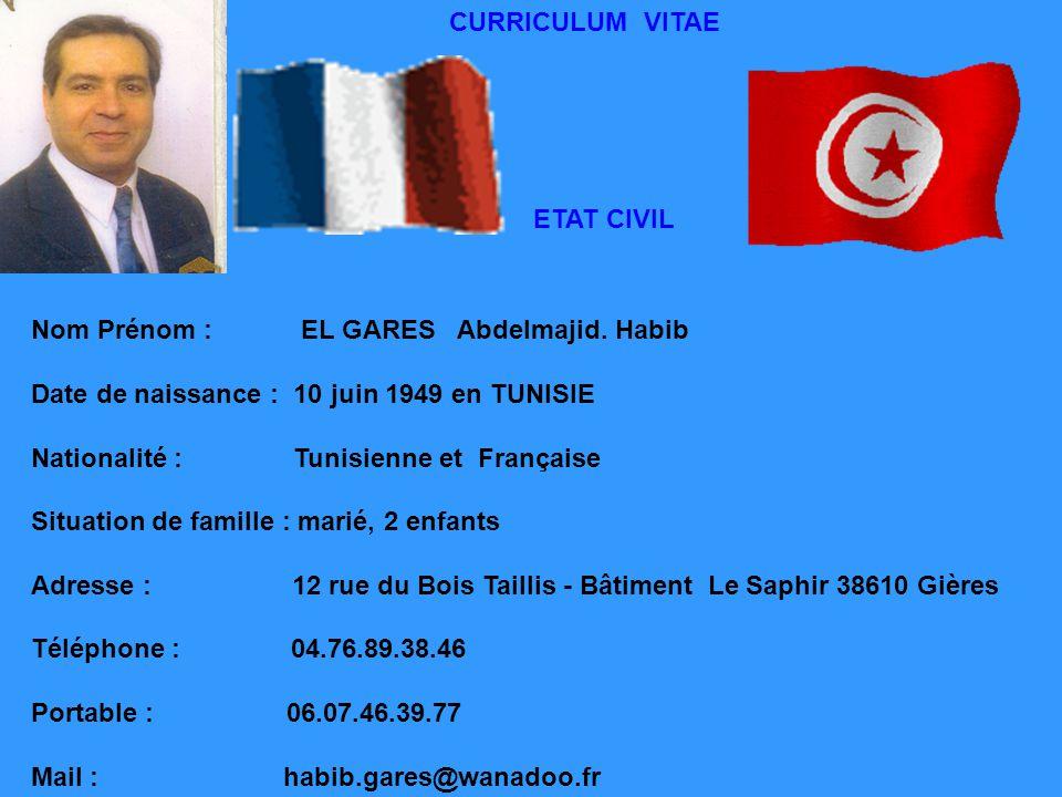 CURRICULUM VITAE ETAT CIVIL. Nom Prénom : EL GARES Abdelmajid. Habib. Date de naissance : 10 juin 1949 en TUNISIE.