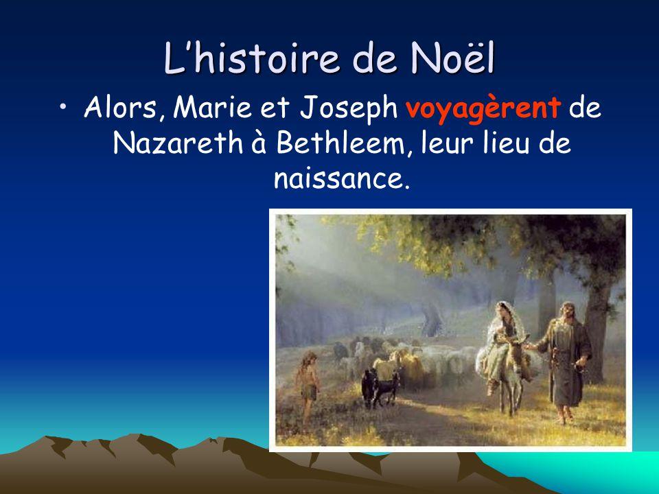 L'histoire de Noël Alors, Marie et Joseph voyagèrent de Nazareth à Bethleem, leur lieu de naissance.