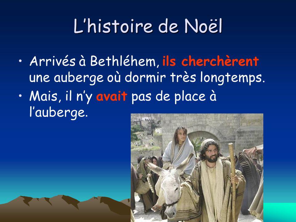 L'histoire de Noël Arrivés à Bethléhem, ils cherchèrent une auberge où dormir très longtemps.