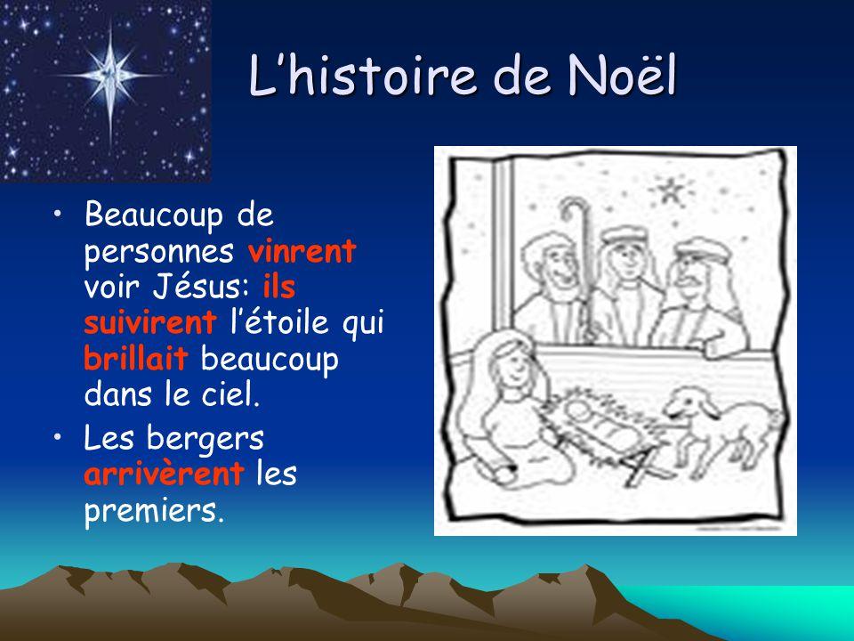 L'histoire de Noël Beaucoup de personnes vinrent voir Jésus: ils suivirent l'étoile qui brillait beaucoup dans le ciel.