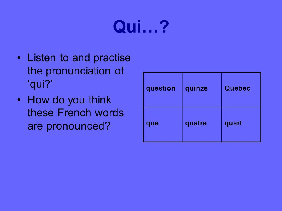 Qui… Listen to and practise the pronunciation of 'qui '