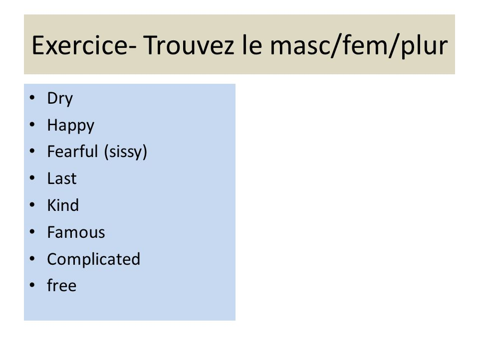Exercice- Trouvez le masc/fem/plur