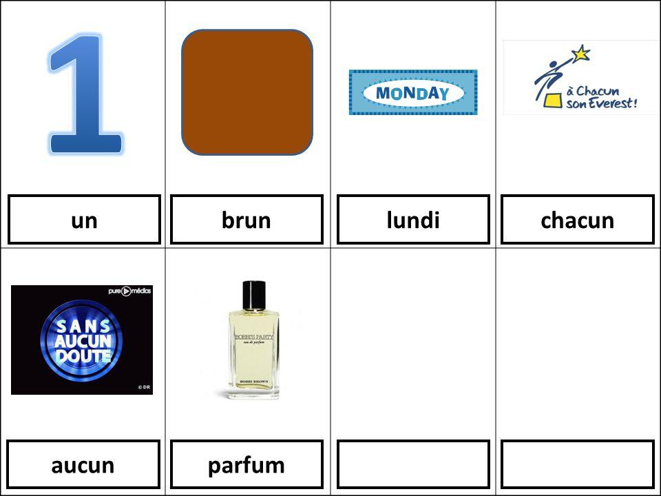 1 un brun lundi chacun aucun parfum