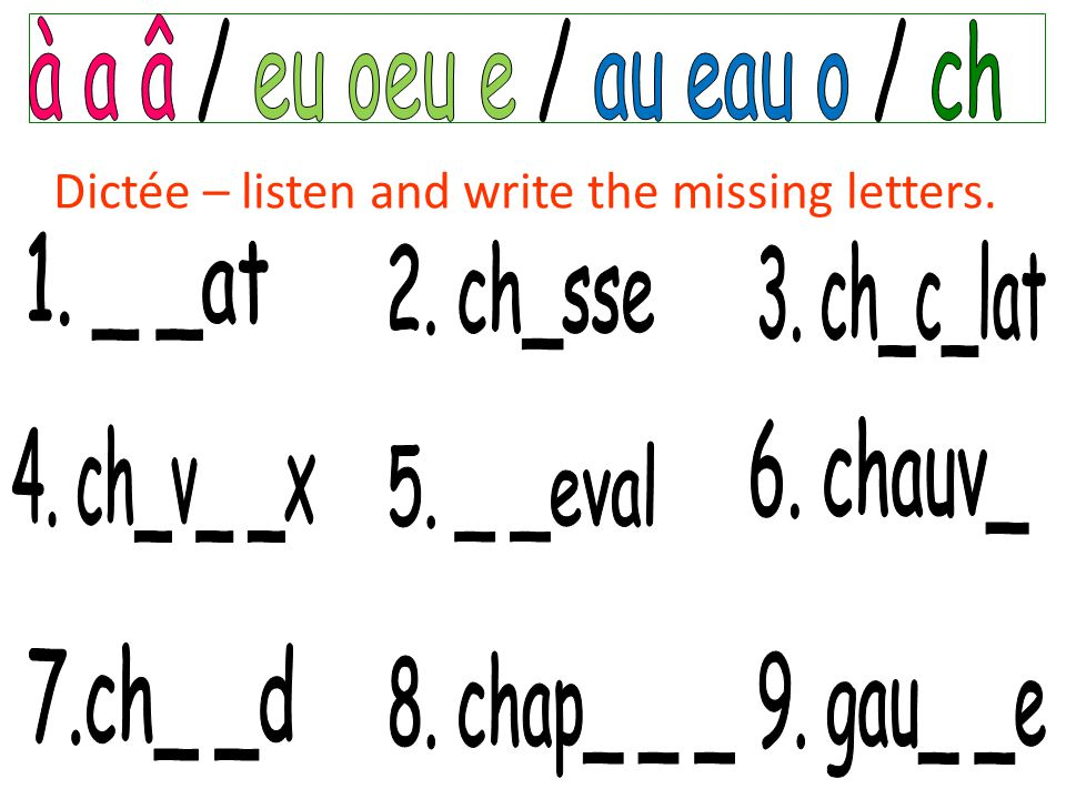 Dictée – listen and write the missing letters.