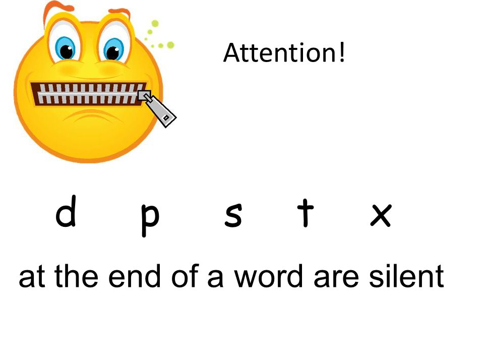 Attention! d p s t x at the end of a word are silent