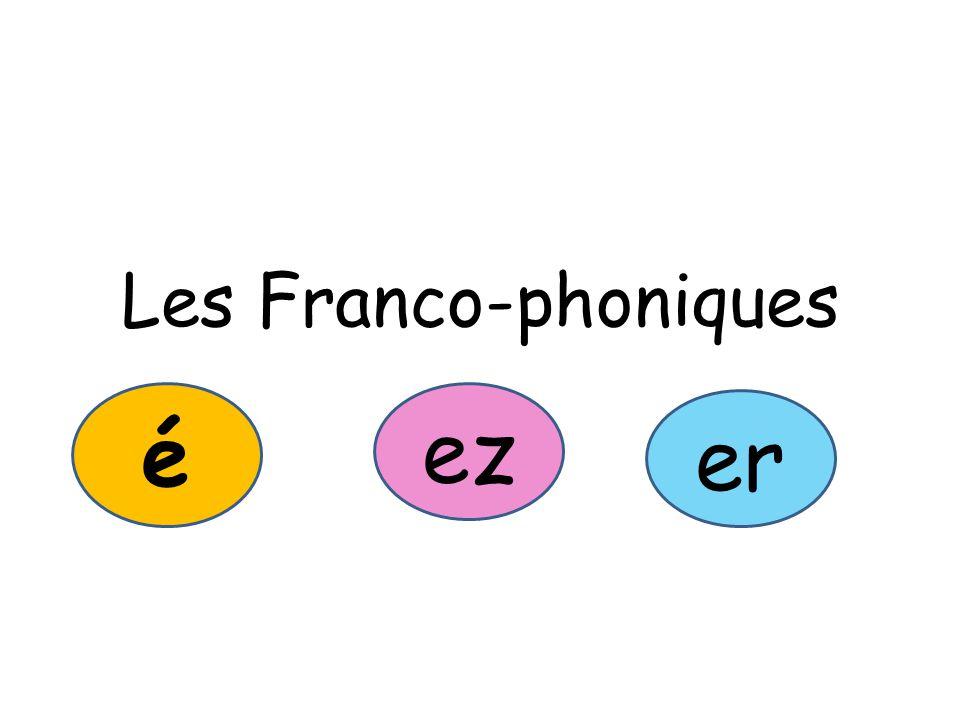 Les Franco-phoniques é ez er