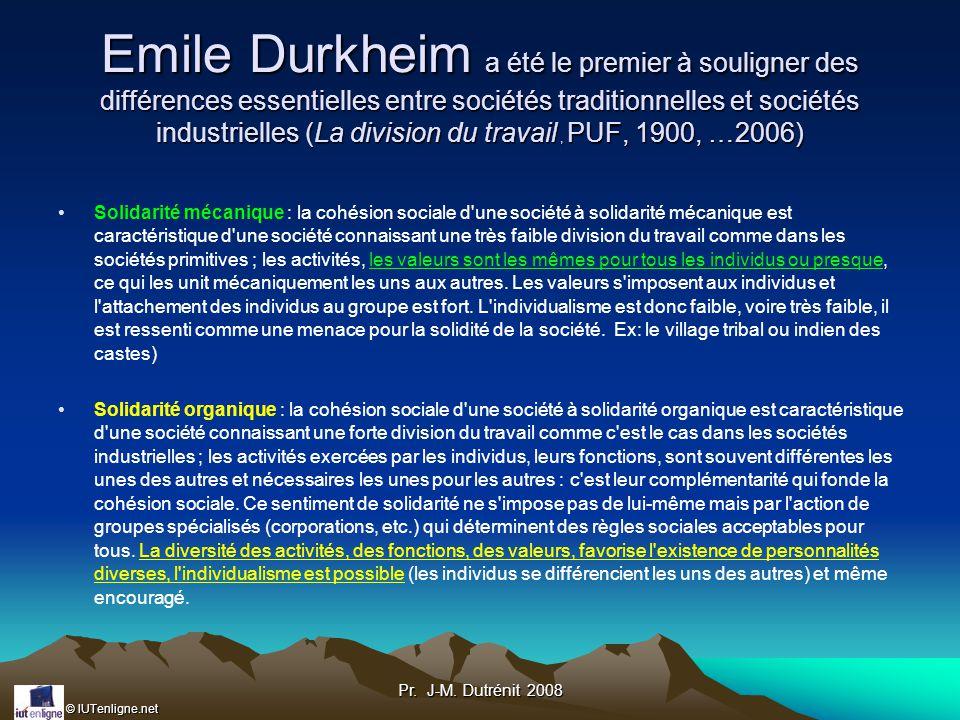 Emile Durkheim a été le premier à souligner des différences essentielles entre sociétés traditionnelles et sociétés industrielles (La division du travail , PUF, 1900, …2006)