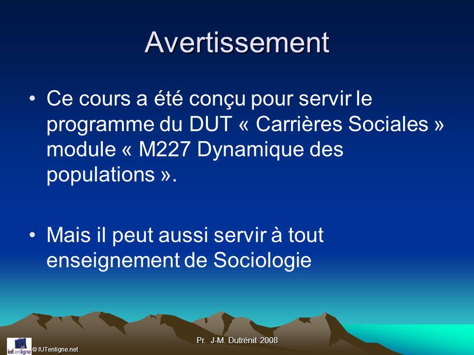 Avertissement Ce cours a été conçu pour servir le programme du DUT « Carrières Sociales » module « M227 Dynamique des populations ».