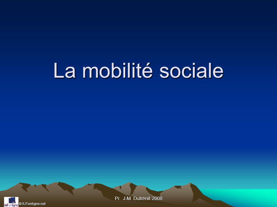 La mobilité sociale Pr. J-M. Dutrénit 2008