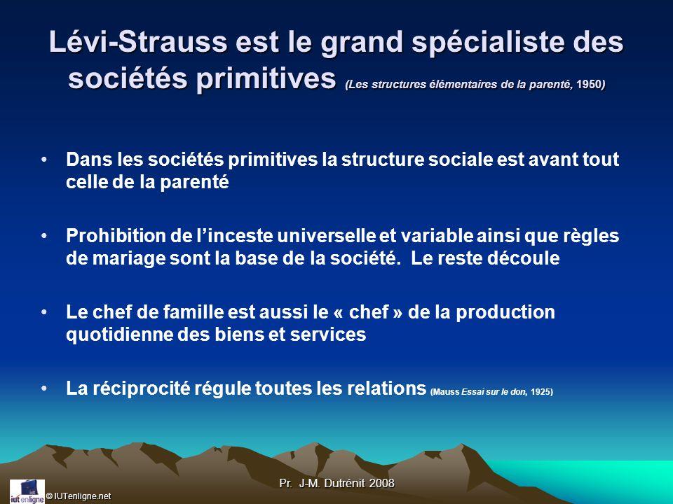 Lévi-Strauss est le grand spécialiste des sociétés primitives (Les structures élémentaires de la parenté, 1950)