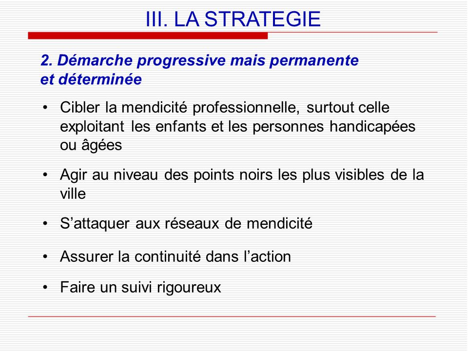 III. LA STRATEGIE 2. Démarche progressive mais permanente