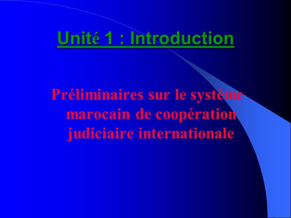Unité 1 : Introduction Préliminaires sur le système marocain de coopération judiciaire internationale.