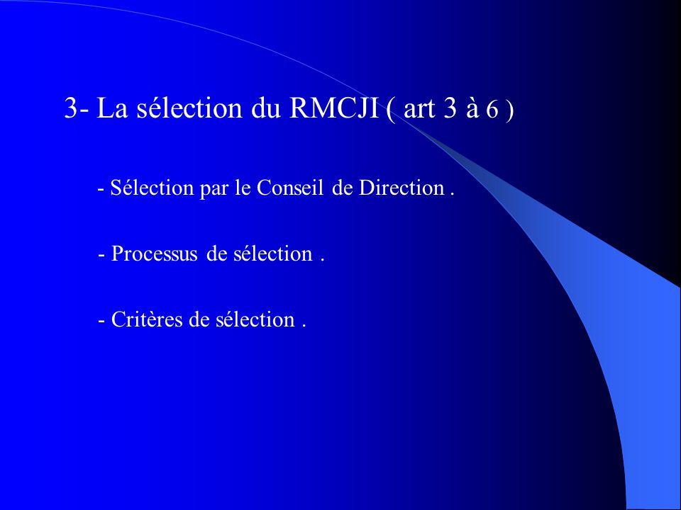 3- La sélection du RMCJI ( art 3 à 6 )