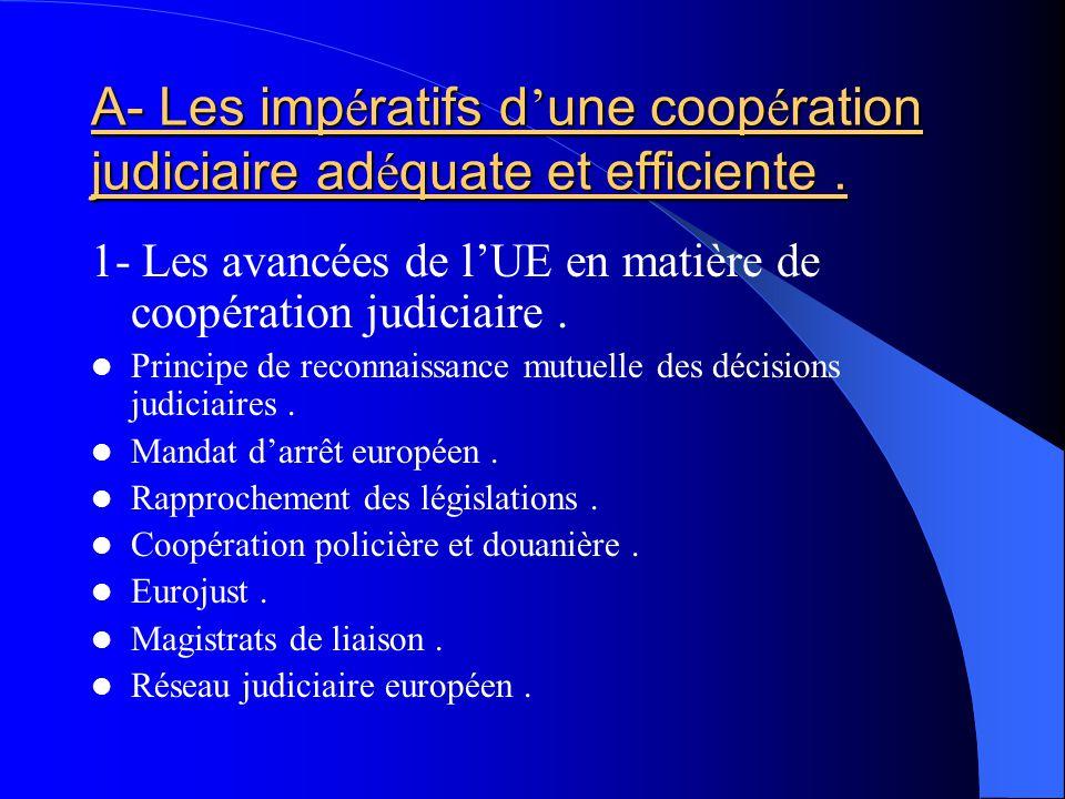 A- Les impératifs d'une coopération judiciaire adéquate et efficiente .