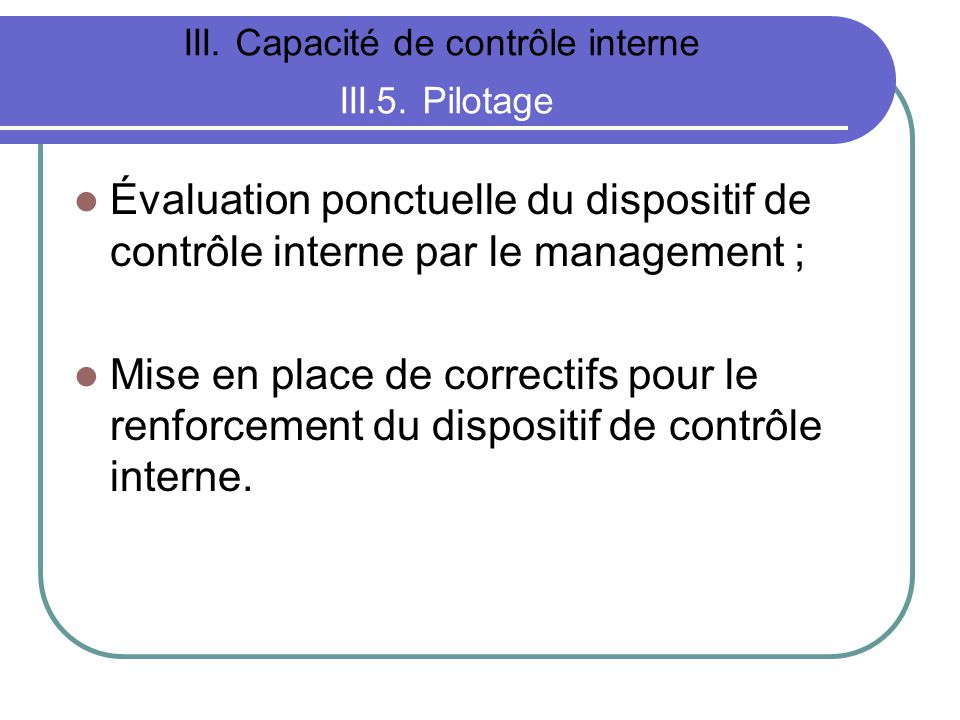 III. Capacité de contrôle interne III.5. Pilotage