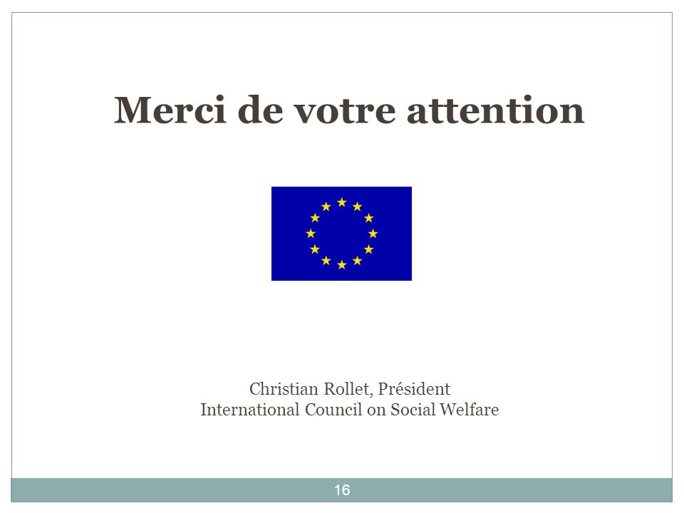 Merci de votre attention Christian Rollet, Président International Council on Social Welfare
