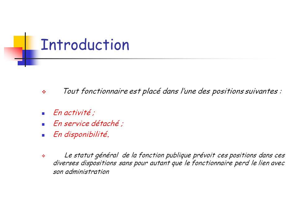 Introduction Tout fonctionnaire est placé dans l'une des positions suivantes : En activité ; En service détaché ;