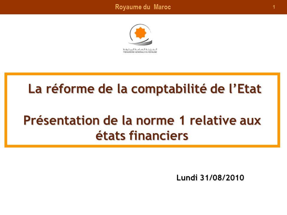 Royaume du Maroc La réforme de la comptabilité de l'Etat Présentation de la norme 1 relative aux états financiers.