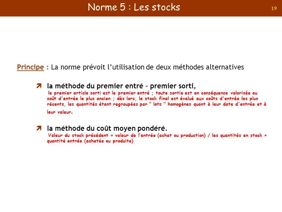 Norme 5 : Les stocks Principe : La norme prévoit l'utilisation de deux méthodes alternatives. la méthode du premier entré – premier sorti,