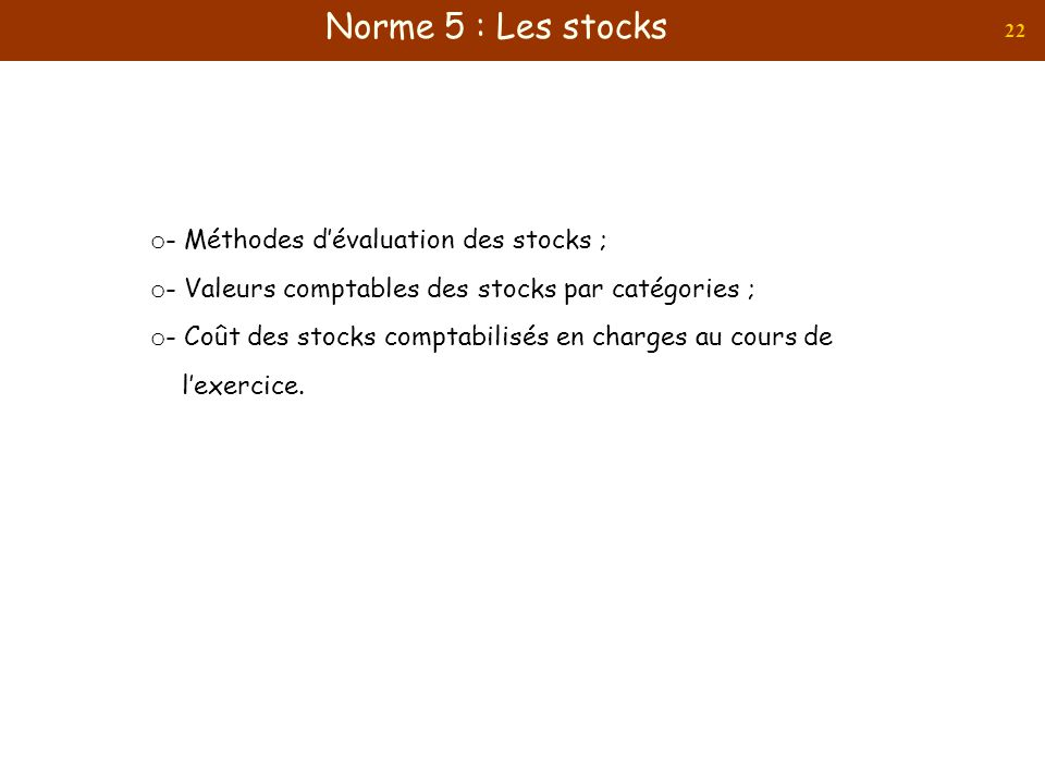 Norme 5 : Les stocks - Méthodes d'évaluation des stocks ;