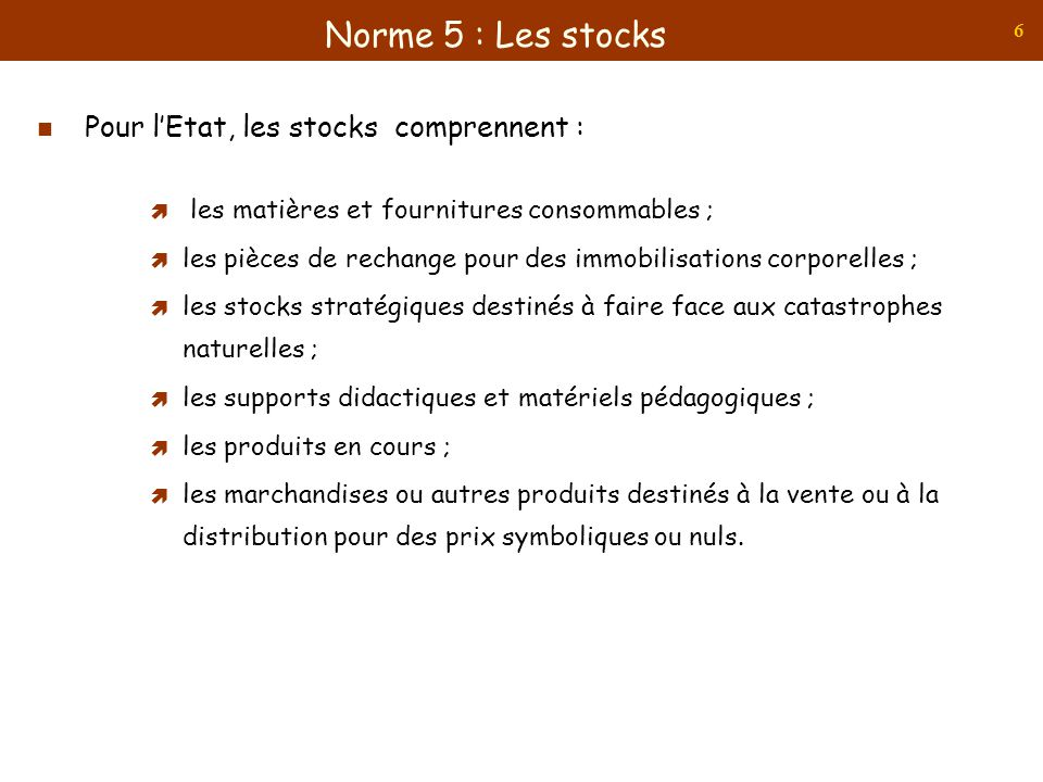 Norme 5 : Les stocks Pour l'Etat, les stocks comprennent :