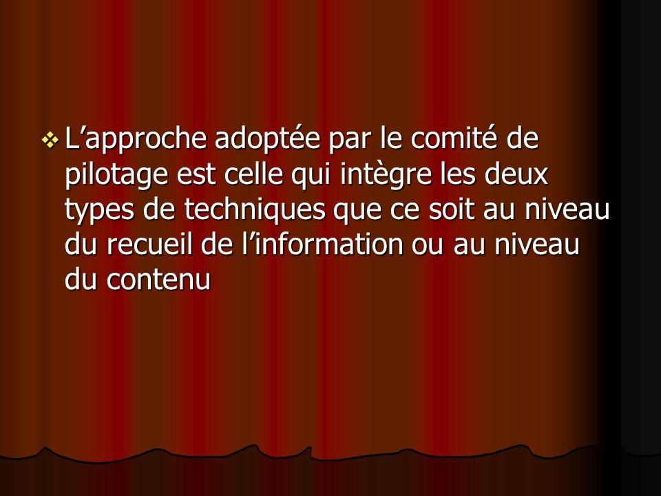 L'approche adoptée par le comité de pilotage est celle qui intègre les deux types de techniques que ce soit au niveau du recueil de l'information ou au niveau du contenu