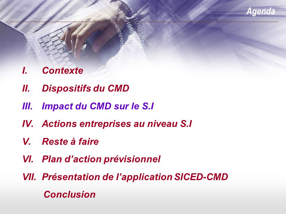 Agenda Contexte. Dispositifs du CMD. Impact du CMD sur le S.I. Actions entreprises au niveau S.I.