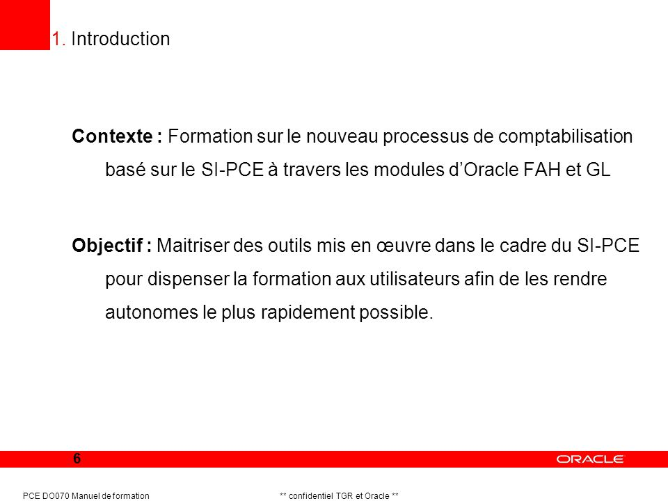 1. Introduction Contexte : Formation sur le nouveau processus de comptabilisation basé sur le SI-PCE à travers les modules d'Oracle FAH et GL.