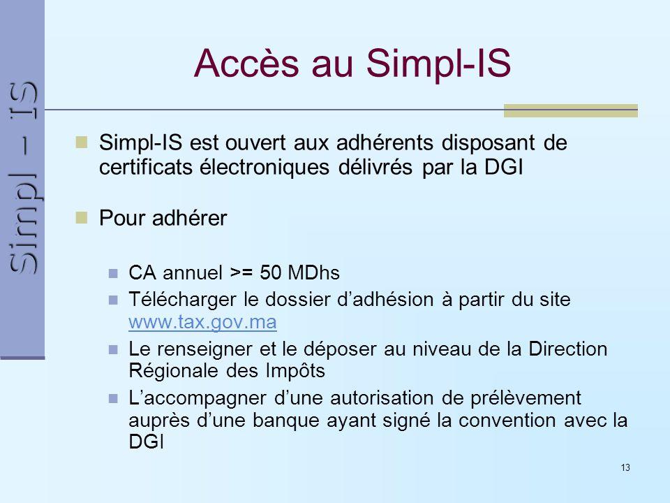 Accès au Simpl-IS Simpl-IS est ouvert aux adhérents disposant de certificats électroniques délivrés par la DGI.