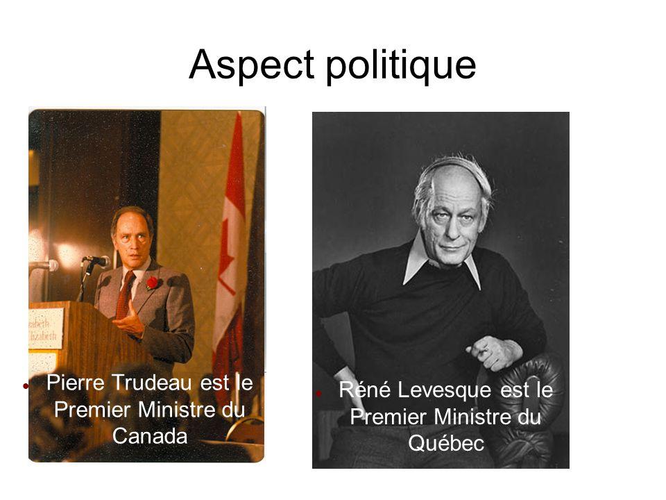 Aspect politique Pierre Trudeau est le Premier Ministre du Canada