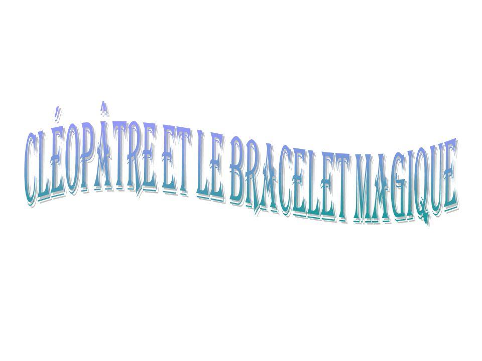 Cléopâtre et le bracelet magique