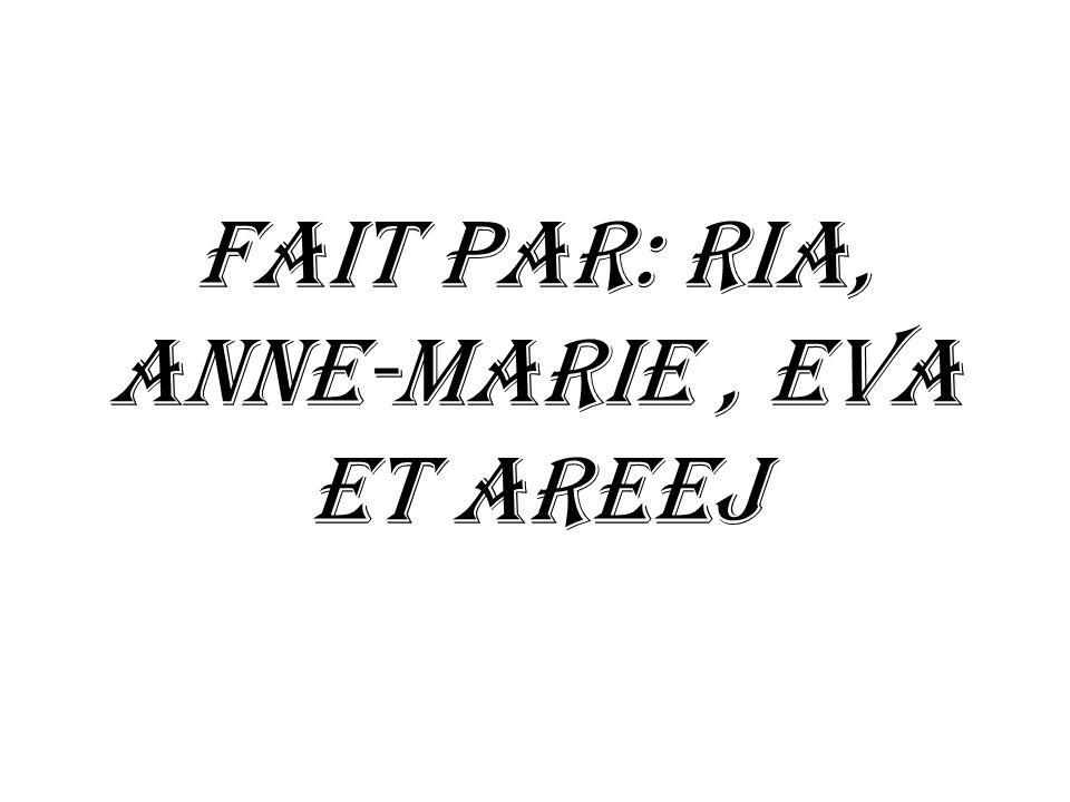 Fait par: Ria, Anne-Marie , Eva et Areej
