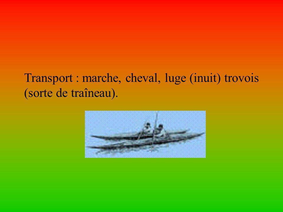 Transport : marche, cheval, luge (inuit) trovois