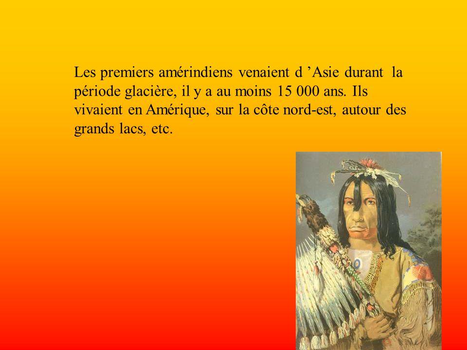 Les premiers amérindiens venaient d 'Asie durant la période glacière, il y a au moins 15 000 ans.