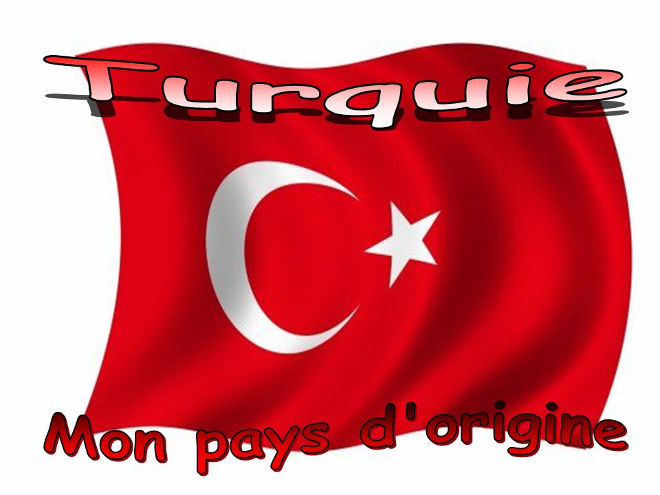 Turquie Mon pays d origine