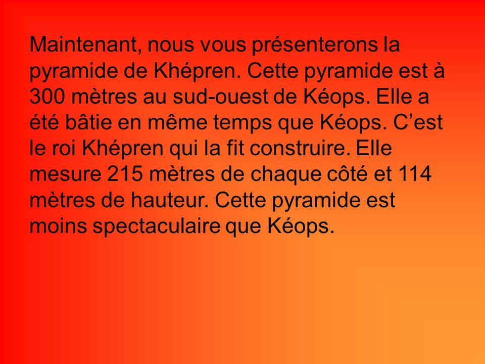 Maintenant, nous vous présenterons la pyramide de Khépren