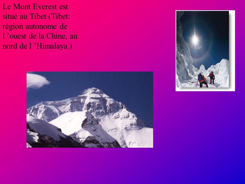 Le Mont Everest est situé au Tibet (Tibet: région autonome de l 'ouest de la Chine, au nord de l 'Himalaya.)