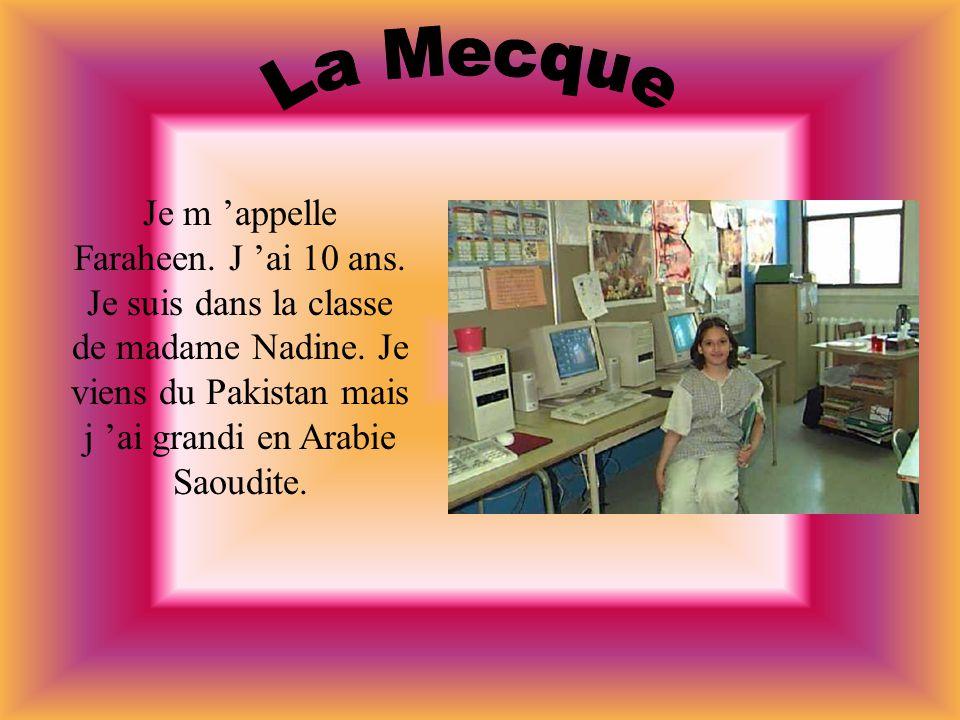 La Mecque Je m 'appelle Faraheen. J 'ai 10 ans. Je suis dans la classe de madame Nadine.