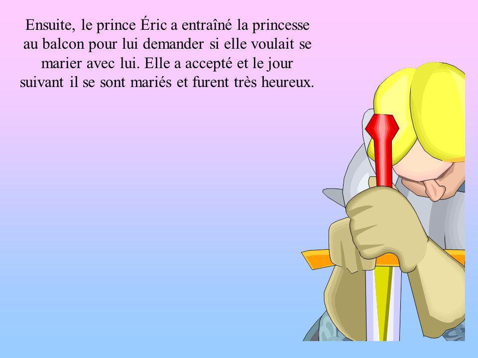 Ensuite, le prince Éric a entraîné la princesse au balcon pour lui demander si elle voulait se marier avec lui.