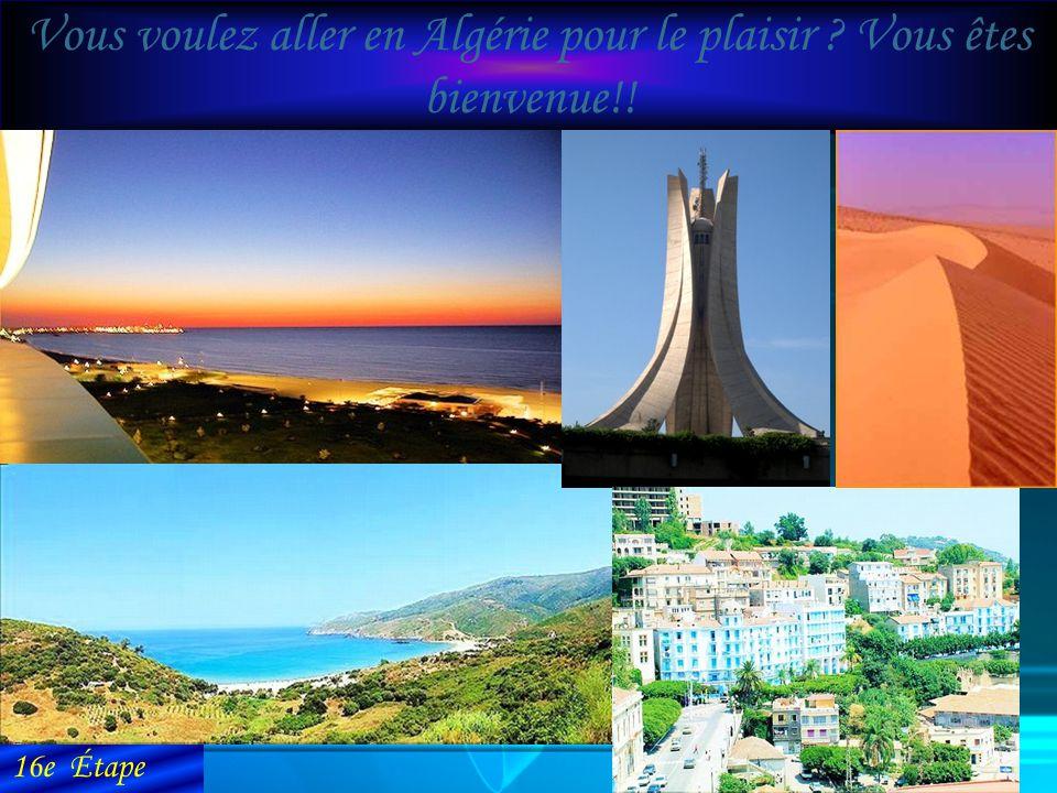 Vous voulez aller en Algérie pour le plaisir Vous êtes bienvenue!!