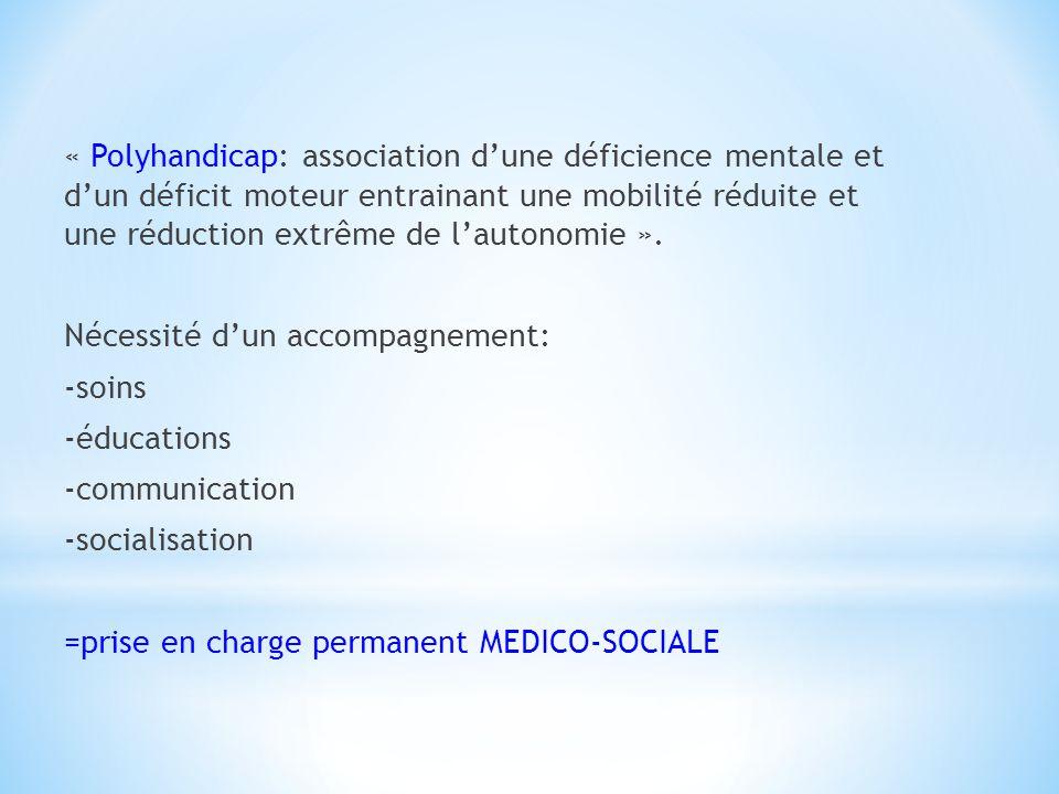 « Polyhandicap: association d'une déficience mentale et d'un déficit moteur entrainant une mobilité réduite et une réduction extrême de l'autonomie ».