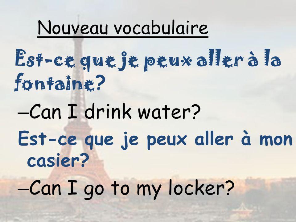 Est-ce que je peux aller à la fontaine Can I drink water