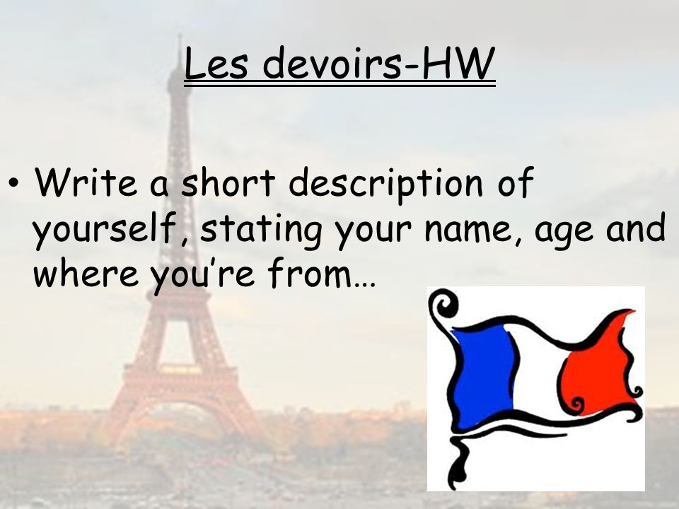 Les devoirs-HW Write a short description of yourself, stating your name, age and where you're from…