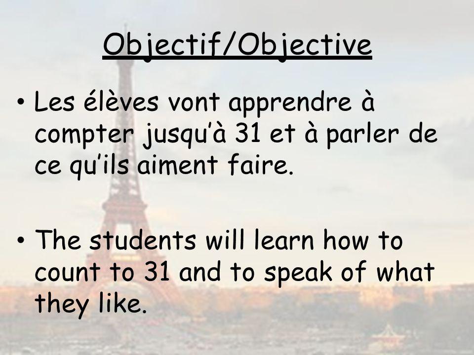 Objectif/Objective Les élèves vont apprendre à compter jusqu'à 31 et à parler de ce qu'ils aiment faire.