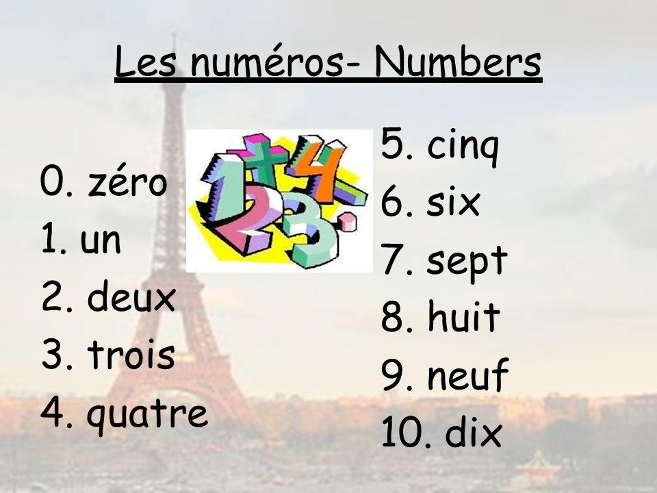 Les numéros- Numbers 5. cinq 6. six 7. sept 8. huit 9. neuf 10. dix 0. zéro. 1. un. 2. deux. 3. trois.