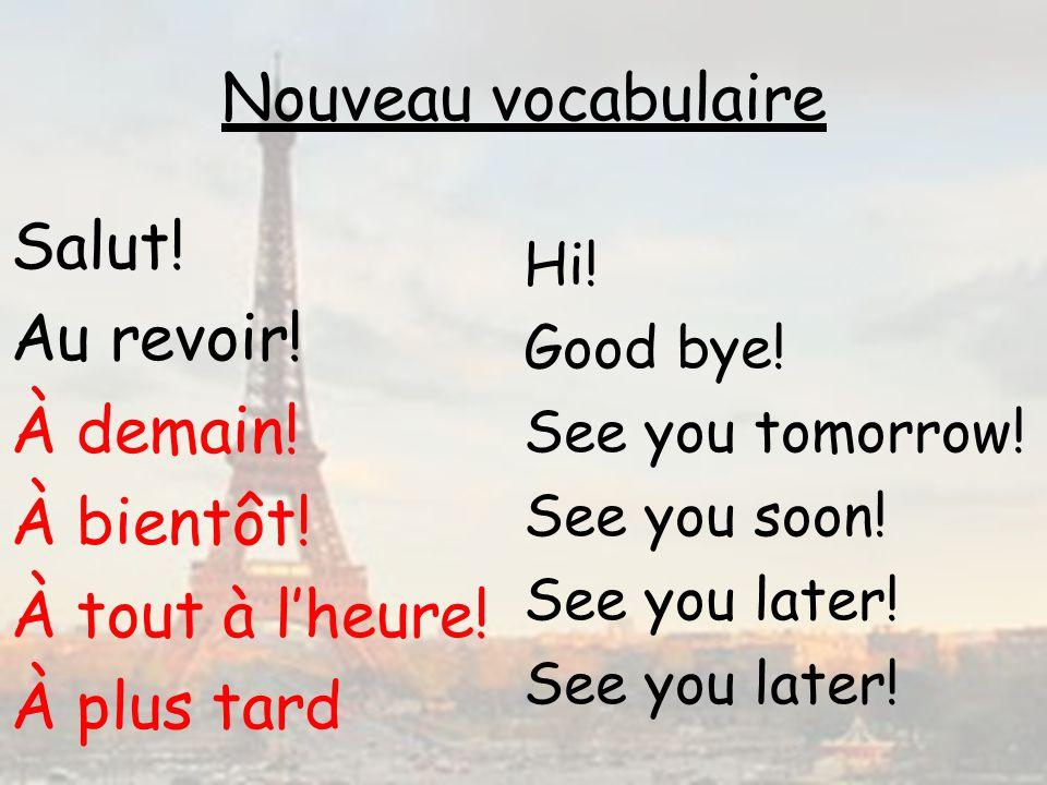 Salut! Au revoir! À demain! À bientôt! À tout à l'heure! À plus tard