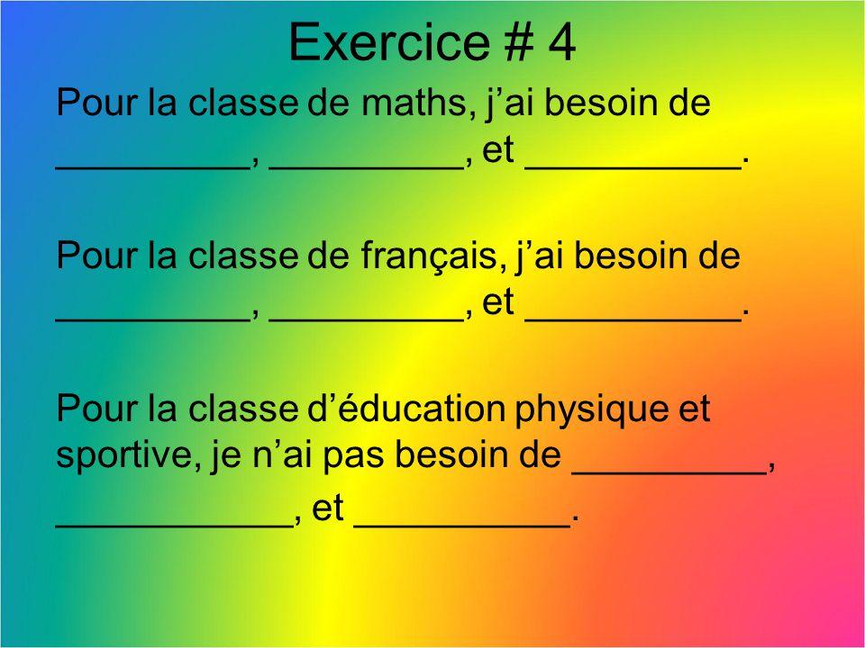 Exercice # 4 Pour la classe de maths, j'ai besoin de _________, _________, et __________.