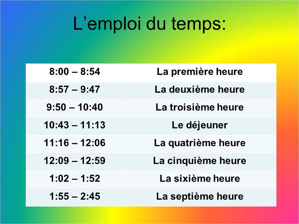 L'emploi du temps: 8:00 – 8:54 La première heure 8:57 – 9:47